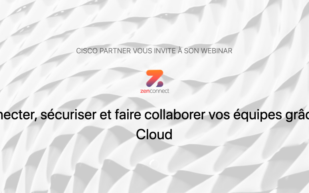 Webinar : Connecter, sécuriser et faire collaborer vos équipes grâce au Cloud